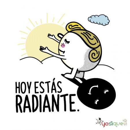hoy estás radiante